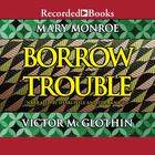 Borrow Trouble by Mary Monroe, Victor McGlothin