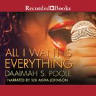 All I Want Is Everything by Daaimah Poole