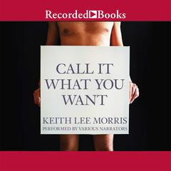 Call It What You Want by Keith Lee Morris