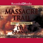 Massacre Trail by Lyle Brandt