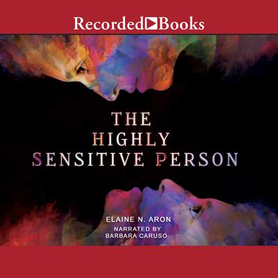 The Highly Sensitive Person by Dr. Elaine N. Aron