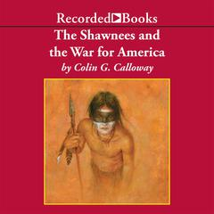 The Shawnees and the War for America by Colin G. Calloway