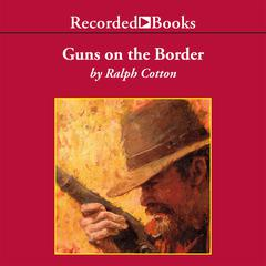 Guns on the Border by Ralph Cotton