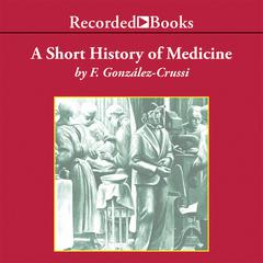 A Short History of Medicine by Frank González-Crussi