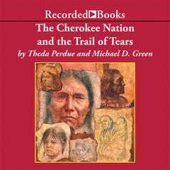 The Cherokee Nation and the Trail of Tears by Michael D. Green, Theda Perdue