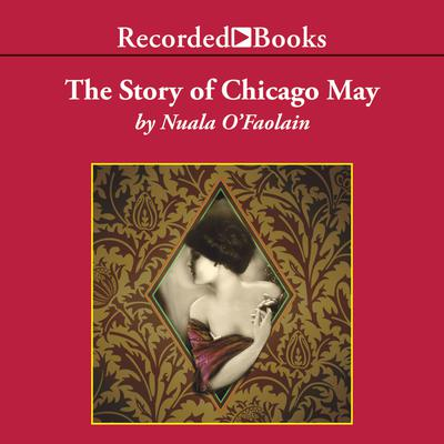 The Story of Chicago May by Nuala O'Faolain