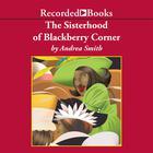 The Sisterhood of Blackberry Corner by Andrea Smith