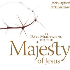 31 Days Meditating on the Majesty of Jesus by Jack Hayford, Dick Eastman