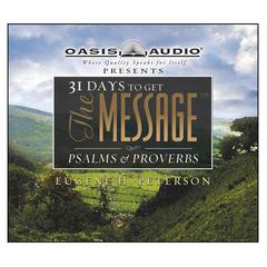 31 Days to Get The Message: Psalms and Proverbs by Eugene H. Peterson