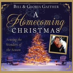 A Homecoming Christmas by Bill Gaither, Gloria Gaither