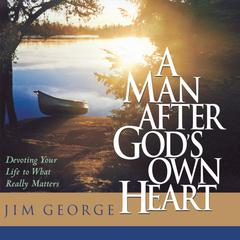 A Man After God's Own Heart by Jim George