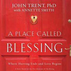 A Place Called Blessing by John Trent, PhD