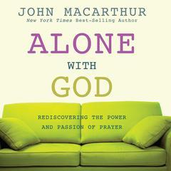 Alone with God by John MacArthur, John F. MacArthur