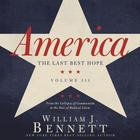 America: The Last Best Hope, Vol. 3 by Dr. William J. Bennett