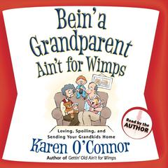 Bein' a Grandparent Ain't for Wimps by Karen O'Connor