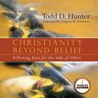 Christianity Beyond Belief by Todd Hunter