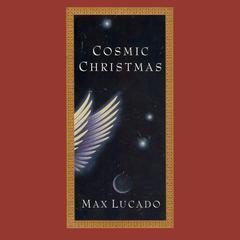 Cosmic Christmas by Max Lucado