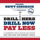 Drill Here, Drill Now, Pay Less by Newt Gingrich
