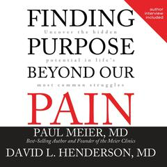 Finding Purpose beyond Our Pain by Paul Meier, MD, David L. Henderson, MD