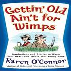 Gettin'Old Ain't for Wimps by Karen O'Connor