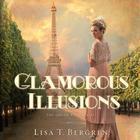 Glamorous Illusions by Lisa T. Bergren