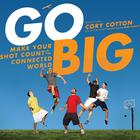 Go Big by Cory Cotton