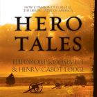 Hero Tales by Theodore Roosevelt, Henry Cabot Lodge