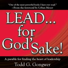 LEAD… for God's Sake! by Todd G. Gongwer