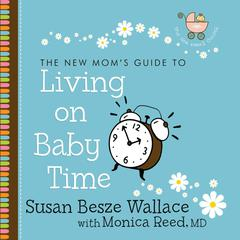 Living on Baby Time by Susan Besze Wallace, Monica Reed