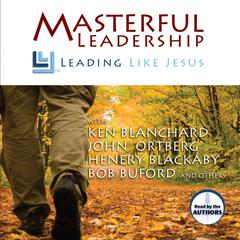 Masterful Leadership by Ken Blanchard, John Ortberg, Henry Blackaby, Bob P. Buford