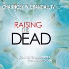 Raising the Dead by Dr. Chauncey Crandall, IV