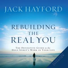 Rebuilding the Real You by Jack W. Hayford, Jack Hayford