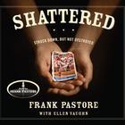 Shattered by Frank Pastore, Ellen Vaughn