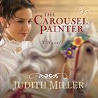 The Carousel Painter by Judith Miller