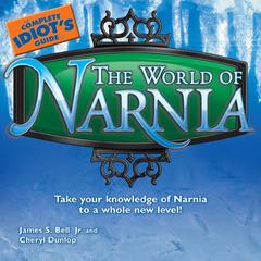 The Complete Idiot's Guide to the World of Narnia by James S. Bell Jr., Cheryl Dunlop