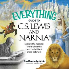 The Everything Guide to C. S. Lewis & Narnia by Jon Kennedy