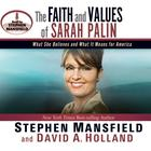 The Faith and Values of Sarah Palin by Stephen Mansfield, David A. Holland