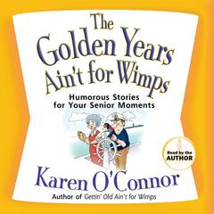The Golden Years Ain't for Wimps by Karen O'Connor