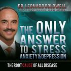 The Only Answer to Stress, Anxiety, and Depression by Dr. Leonard Coldwell