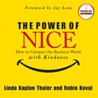 The Power of Nice by Linda Kaplan Thaler, Robin Koval
