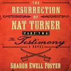 The Resurrection of Nat Turner, Part 2: The Testimony by Sharon Ewell Foster
