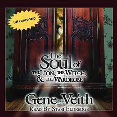 The Soul of the Lion, the Witch, and the Wardrobe by Gene Veith