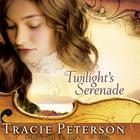 Twilight's Serenade by Tracie Peterson