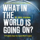 What in the World Is Going On? by Dr. David Jeremiah
