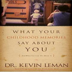 What Your Childhood Memories Say About You by Dr. Kevin Leman
