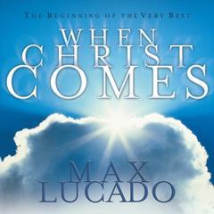 When Christ Comes by Max Lucado