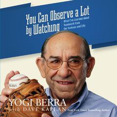 "You Can Observe a Lot by Watching by Lawrence Peter ""Yogi"" Berra"