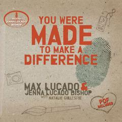 You Were Made to Make a Difference by Max Lucado, Jenna Lucado Bishop