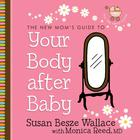 Your Body After Baby by Susan Besze Wallace, Monica Reed