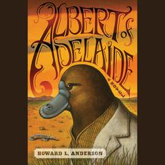 Albert of Adelaide by Howard L. Anderson,Howard Anderson